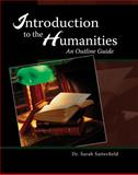 Introduction to the Humanities : An Outline Guide, Satterfield, Sarah, 0757555519
