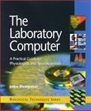 The Laboratory Computer : A Practical Guide for Physiologists and Neuroscientists, Dempster, John, 0122095510