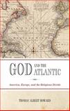 God and the Atlantic : America, Europe, and the Religious Divide, Howard, Thomas Albert, 0199565511