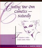 Creating Your Own Cosmetics - Naturally, Nikolaus J. Smeh, 0963775510