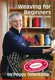Weaving for Beginners : An Illustrated Guide, Osterkamp, Peggy, 0976885514