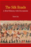 The Silk Roads : A Brief History with Documents, Liu, Xinru, 0312475519