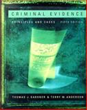 Criminal Evidence : Principles and Cases (with InfoTrac), Gardner, Thomas J. and Anderson, Terry M., 0534615511