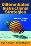 Differentiated Instructional Strategies : One Size Doesn't Fit All, Gregory, Gayle H. and Chapman, Carolyn, 0761945512
