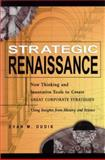 Strategic Renaissance : New Thinking and Innovative Tools to Create Great Corporate Strategies. . . Using Insights from History and Science, Dudik, Evan Matthew, 0814405517