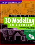 3D Modeling in AutoCAD : Creating and Using 3D Models in AutoCAD 2000, Wilson, John E., 0879305517