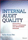 Internal Audit Quality : Developing a Quality Assurance and Improvement Program, Pitt, Sally-Anne and Pitt, Michael, 1118715519