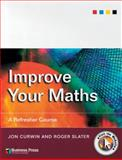 Improve Your Maths : A Refresher Course, Curwin, Jon and Slater, Roger, 1861525516