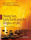 Young Sun, Early Earth and the Origins of Life : Lessons for Astrobiology, Gargaud, Muriel and Martin, Hervé, 3642225519