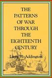 Patterns of War Through the Eighteenth Century, Addington, Larry H., 0253205514