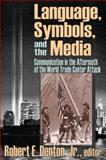 Language, Symbols, and the Media : Communication in the Aftermath of the World Trade Center Attack, Denton, Robert E., Jr., 1412805511