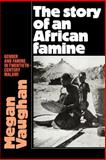 The Story of an African Famine : Gender and Famine in Twentieth-Century Malawi, Vaughan, Megan, 0521035511