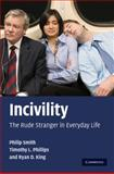 Incivility : The Rude Stranger in Everyday Life, Smith, Philip and King, Ryan D., 0521895510