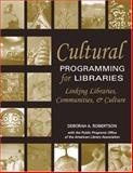 Cultural Programming for Libraries : Linking Libraries, Communities, and Culture, Robertson, Deborah A., 0838935516