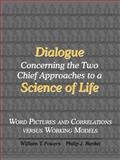 Dialogue Concerning the Two Chief Approaches to a Science of Life : Word Pictures and Correlations versus Working Models, Powers, William T. and Runkel, Philip J., 0974015512