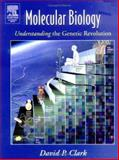 Molecular Biology : Understanding the Genetic Revolution, Clark, David P., 0121755517