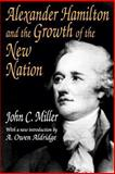 Alexander Hamilton and the Growth of the New Nation, Miller, John C., 0765805510