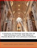 A Manual of Prayers for the Use of the Catholic Laity, , 1143365518