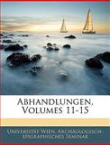 Abhandlungen, Volumes 11-15, Universität Wien. Archäologis Seminar, 1143505514