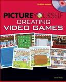 Picture Yourself Creating Video Games, Darby, Jason, 1598635514