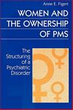 Women and the Ownership of PMS : The Structuring of a Psychiatric Disorder, Figert, Anne E., 0202305511