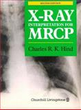 X-Ray Interpretation for MRCP, Hind, R. K., 0443045518