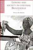 Leisure and Society in Colonial Brazzaville, Martin, Phyllis M., 0521495512
