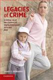 Legacies of Crime : A Follow-Up of the Children of Highly Delinquent Girls and Boys, Giordano, Peggy C., 0521705517