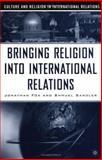 Bringing Religion into International Relations, Fox, Jonathan and Sandler, Shmuel, 140396551X