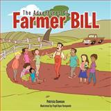 The Adventures of Farmer Bill, Patricia Dawson, 1481705512