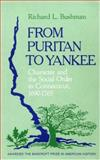 From Puritan to Yankee : Character and the Social Order in Connecticut, 1690-1765, Bushman, Richard L., 0674325516