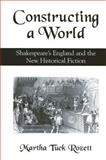 Constructing a World : Shakespeare's England and the New Historical Fiction, Rozett, Martha Tuck, 0791455513