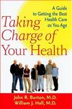 Taking Charge of Your Health : A Guide to Getting the Best Health Care as You Age, Burton, John R. and Hall, William John, 0801895510