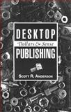 Desktop Publishing : Dollars and Sense, Anderson, Scott, 0936085517