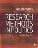 Research Methods in Politics : A Practical Guide, Pierce, Roger, 1412935512