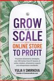 Grow and Scale Your Online Store to Profit, Yulia Smirnova, 1499235518