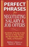 Perfect Phrases for Negotiating Salary and Job Offers : Hundreds of Ready-to-Use Phrases to Help You Get the Best Possible Salary, Perks, or Promotion, DeLuca, Matthew J. and DeLuca, Nanette F., 0071475516
