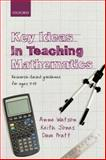 Key Ideas in Teaching Mathematics : Research-Based Guidance for Ages 9-19, Watson, Anne and Jones, Keith, 0199665516