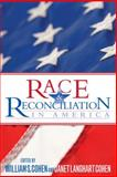 Race and Reconciliation in America, Cohen, William S. and Cohen, Janet Langhart, 0739135511