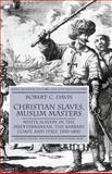 Christian Slaves, Muslim Masters : White Slavery in the Mediterranean, the Barbary Coast and Italy, 1500-1800, Davis, Robert C., 1403945519