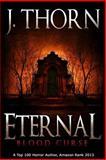 Eternal: Blood Curse (Book 3 of the Hidden Evil Trilogy), J. Thorn, 1492745510