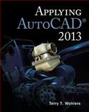 Applying AutoCAD® 2013, Wohlers, Terry, 0073375519