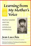 Learning from My Mother's Voice : Family Legend and the Chinese American Experience, Chin, Jean Lau, 0807745510