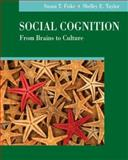 Social Cognition : From Brains to Culture, Fiske, Susan T. and Taylor, Shelley E., 0073405523