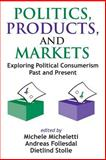 Politics, Products, and Markets : Exploring Political Consumerism Past and Present, Føllesdal, Andreas and Micheletti, Michele, 141280552X