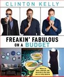 Freakin' Fabulous on a Budget, Clinton Kelly, 1476715521