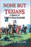 None but Texians, Jeffrey D. Murrah, 1571685529