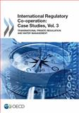 International Regulatory Co-Operation : Case Studies, Vol. 3, Organization for Economic Cooperation and Development (OECD) Staff, 1780405529