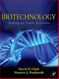 Biotechnology : Applying the Genetic Revolution, Pazdernik, Nanette and Clark, David P., 0121755525