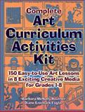 Complete Art Curriculum Activities Kit : 150 Easy-to-Use Art Lessons in 8 Exciting Creative Media for Grades 1-8, Reuther, Barbara McNally and Fogler, Diane Enemark, 0130425524